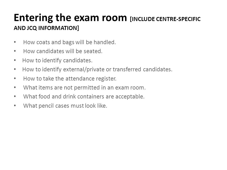 Entering the exam room [INCLUDE CENTRE-SPECIFIC AND JCQ INFORMATION]